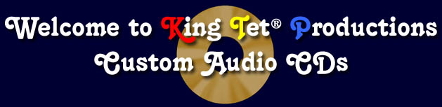 Custom Audio CDs is a division of King Tet® Productions